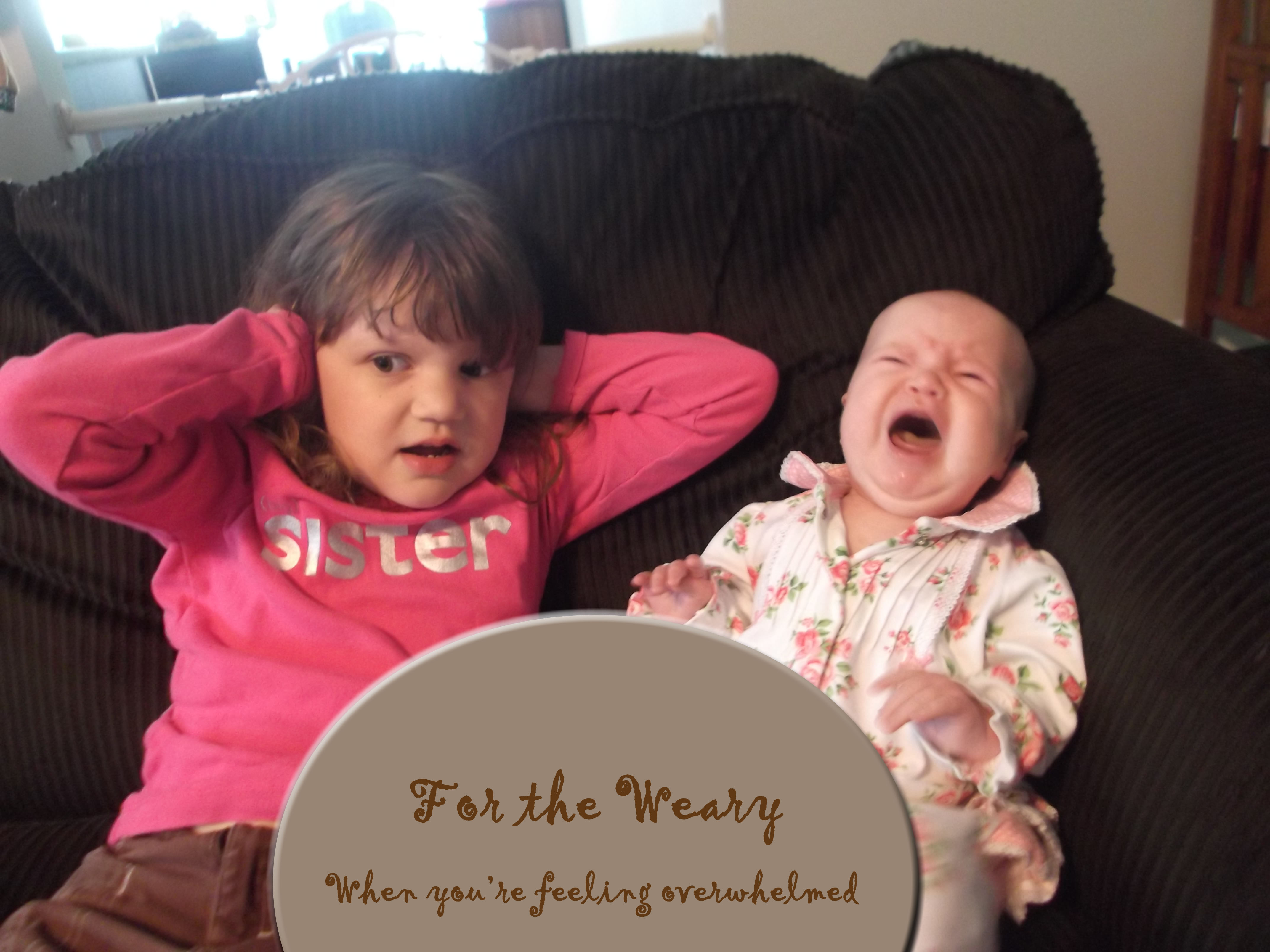 For the weary {when feeling overwhelmed with motherhood}