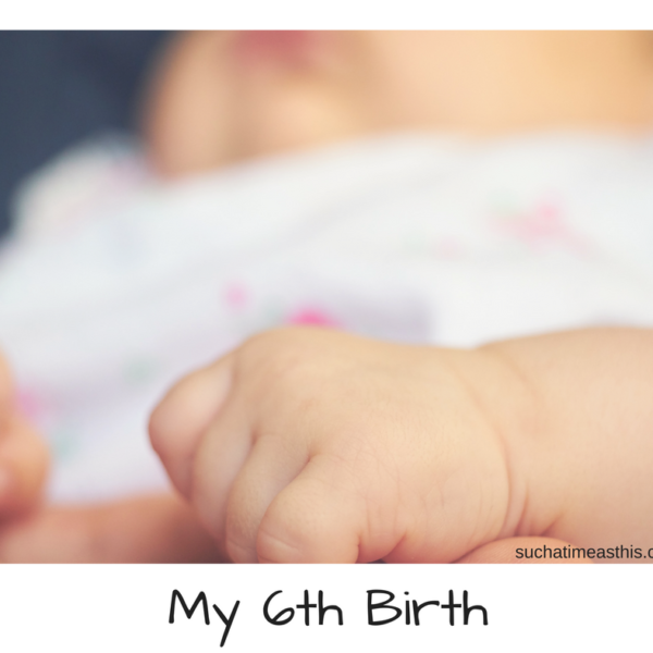 Do not fear: My Birth Story {Baby #6}
