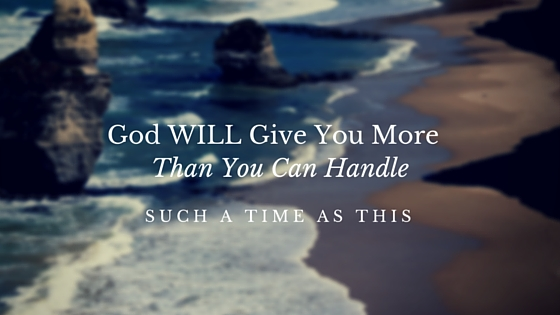 God WILL give you more than you can handle
