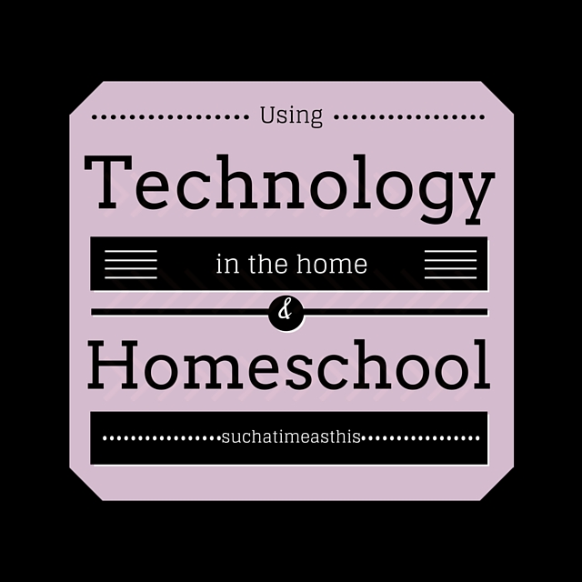 Technology in the home & homeschool