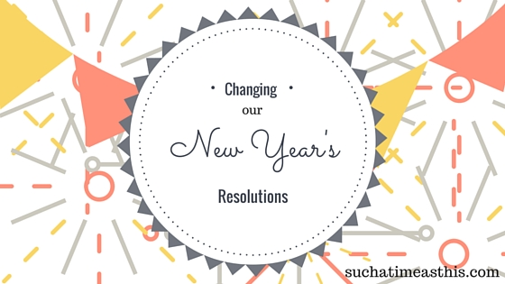 Changing our New Year's Resolutions