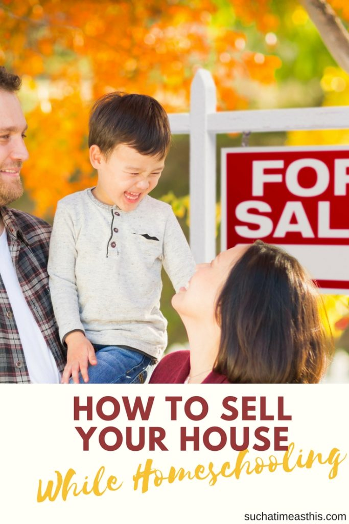 sell your house while homeschooling