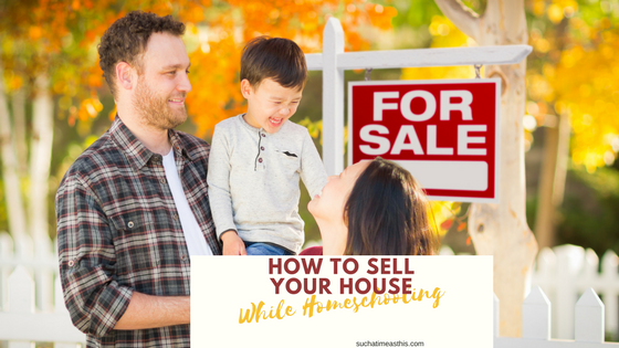 How to Sell Your House Even When You Are Homeschooling