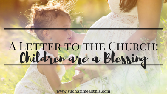 A Letter to the Church: Children Are a Blessing