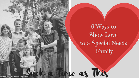 6 Ways to show LOVE to a Special Needs Family