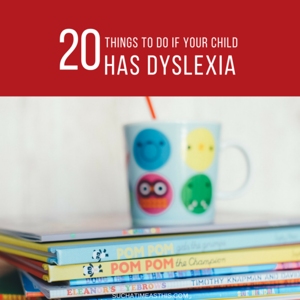 20 Things To Do if Your Child Has Dyslexia