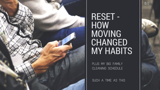 Reset {How This Move Has Changed Me + Our Cleaning Schedule}
