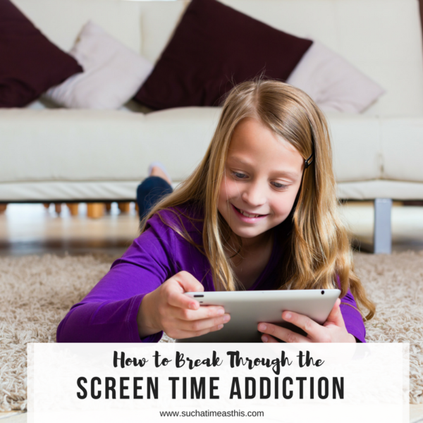 How to Break Through Your Child's Screen Time Addiction