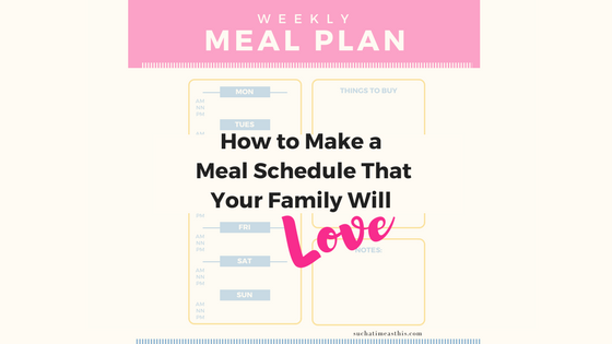 How to Make a Meal Schedule That Your Family Will Love
