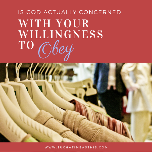 Is God ACTUALLY concerned about our willingness to obey?
