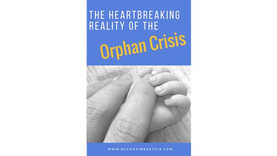 The Heartbreaking Reality of the Orphan Crisis