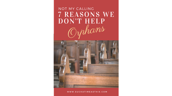 Not My Calling – 7 Reasons For Not Helping Orphans