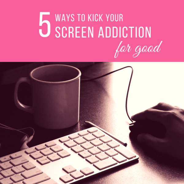 How to Get Rid of the Screen Addiction for Good