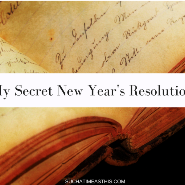 Happy New Years … and my Secret Resolution